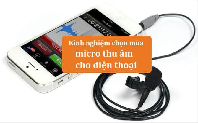 kinh nghiệm chọn mua micro thu âm cho điện thoại